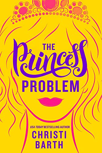 The Princess Problem (Unexpectedly Royal Book 1) by Christi Barth