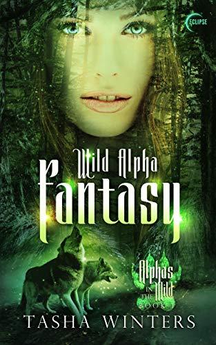Wild Alpha Fantasy: A Steamy Shifter Romance (Alphas in the Wild Book 1) by Tasha Winters