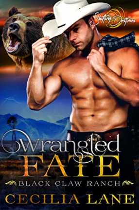 Wrangled Fate: A Shifting Destinies Bear Shifter Romance (Black Claw Ranch Book 1) by Cecilia Lane