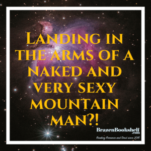 Landing in the arms of a naked and very sexy mountain man?!