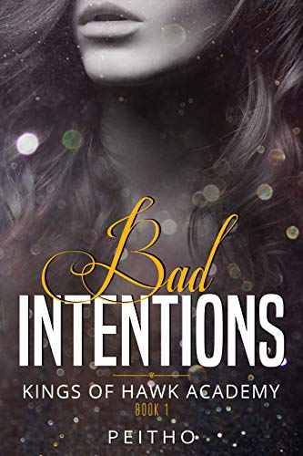 Bad Intentions:- A Dark High School Bully Romance (Kings of Hawk Academy Book 1) by Peitho