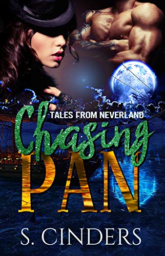 Chasing Pan: Tales From Neverland: Dark Fairy Tales Series by S. Cinders