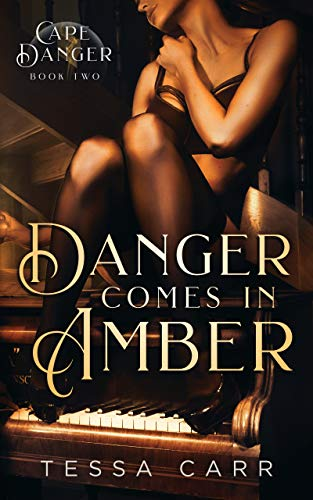 Danger Comes in Amber: A Dark Romantic Suspense (Cape Danger Book 2) by Tessa Carr