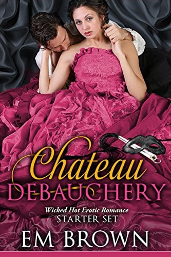 Debauchery: Starter Set: Wicked Hot Regency Romance (Chateau Debauchery) by Em Brown