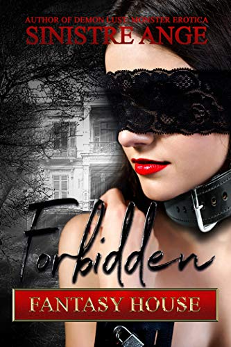 Forbidden Fantasy House: Fulfilling a Very Dark Fantasy by Sinstre Ange