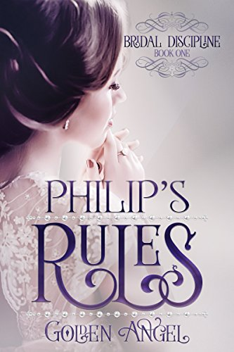 Philip's Rules (Bridal Discipline Book 1) by Golden Angel