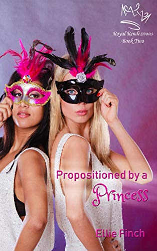 Propositioned by a Princess (Royal Rendezvous Book 2) by Ellie Finch