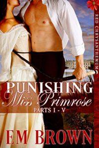 Punishing Miss Primrose, Parts I – V: A Wickedly Hot Historical Romance (Red Chrysanthemum Boxset Book 1)