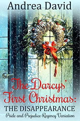 The Darcys' First Christmas: The Disappearance by Andrea David