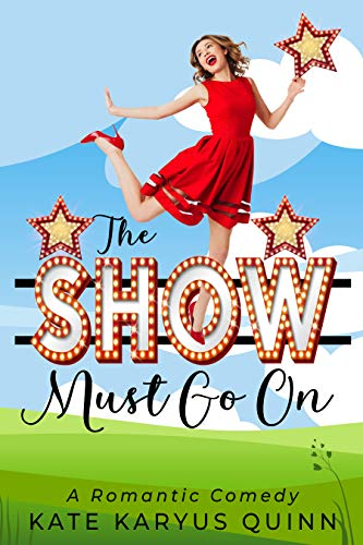 The Show Must Go On (The Show Girls Romantic Comedy Series Book 1) by Kate Karyus Quinn