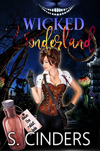 Wicked Wonderland: Down the Rabbit Hole: Dark Fairy Tales Series by S. Cinders