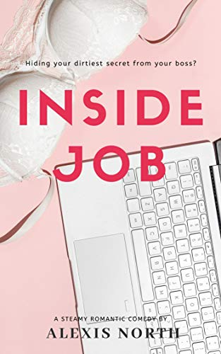 Inside Job: A Steamy Romantic Comedy by Alexis North