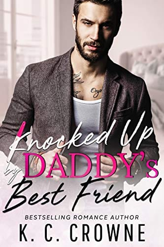 Knocked Up by Daddy's Best Friend by K. C. Crowne