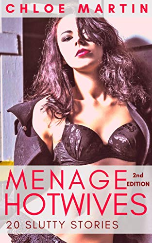 Menage Hotwives: 20 Slutty Stories by Chloe Martin
