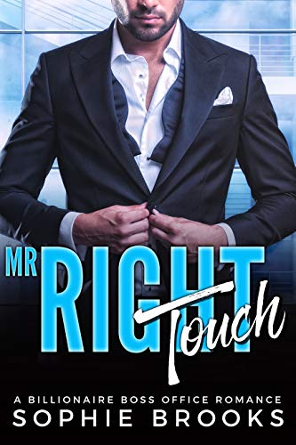 Mr. Right Touch: A Billionaire Boss Office Romance (Finding Mr. Right Book 2) by Sophie Brooks