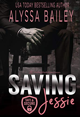 Saving Jessie (Safe and Secure Book 2) by Alyssa Bailey