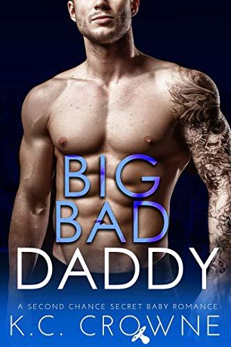 Big Bad Daddy: A Secret Baby, Enemies to Lovers Romance: Big Bad Series by K. C. Crowne