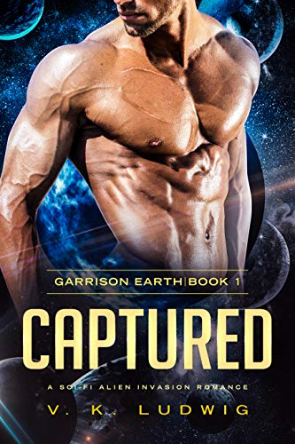 Captured: A Sci-Fi Alien Invasion Romance (Garrison Earth Book 1) by V. K. Ludwig