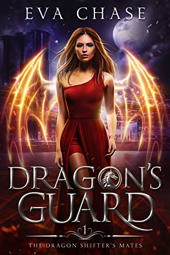 Dragon's Guard: A Reverse Harem Paranormal Romance (The Dragon Shifter's Mates Book 1) by Eva Chase
