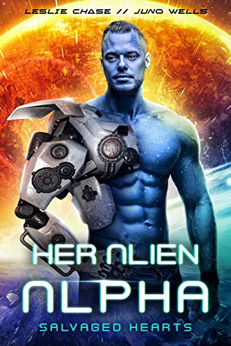 Her Alien Alpha (Salvaged Hearts Book 1) by Leslie Chase & Juno Wells