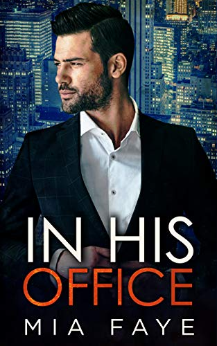 In His Office: An Enemies to Lovers Standalone Romance by Mia Faye