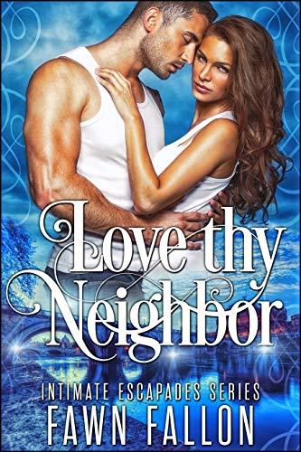 Love Thy Neighbor (Intimate Escapades Book 1) by Fawn Fallon