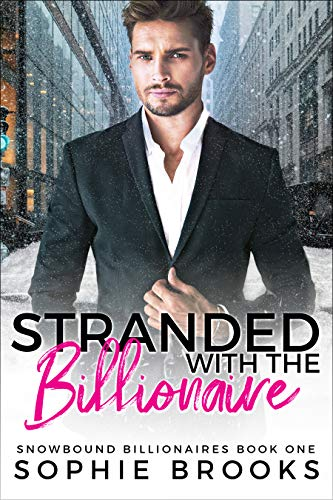 Stranded with the Billionaire (Snowbound Billionaires Book 1) by Sophie Brooks