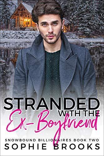 Stranded with the Ex-Boyfriend (Snowbound Billionaires Book 2) by Sophie Brooks