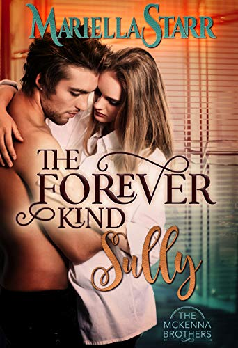 The Forever Kind: Sully (The McKenna Brothers Book 1) by Mariella Starr