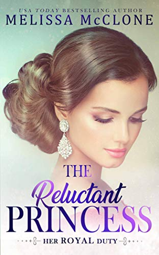 The Reluctant Princess (Her Royal Duty Book 1) by Melissa McClone