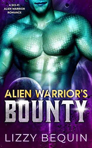 Alien Warrior's Bounty: A Sci-Fi Alien Warrior Romance (Galactic Hunter's Guild Book 1) by Lizzy Bequin