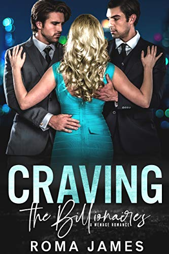 Craving the Billionaires: A Menage Romance by Roma James