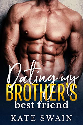 Dating My Brother's Best Friend (Brand Brothers Book 2) by Kate Swain