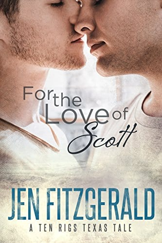 For the Love of Scott (A Ten Rigs Texas Tale Book 1) by Jen Fitzgerald