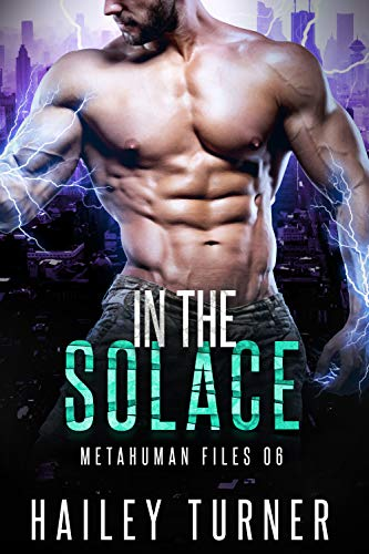 In the Solace (Metahuman Files Book 6) by Hailey Turner
