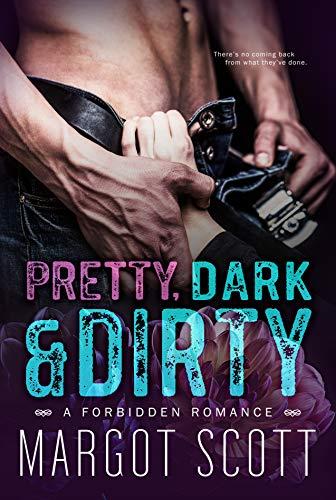Pretty, Dark and Dirty: A Forbidden Romance by Margot Scott