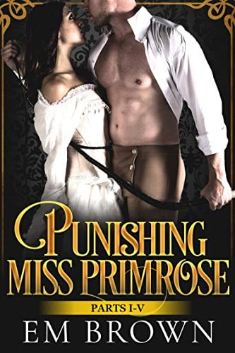 Punishing Miss Primrose, Parts I - V: A Wickedly Hot Historical Romance (Red Chrysanthemum Boxset Book 1) by Em Brown