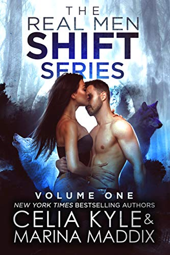 Real Men Shift Volume One: Paranormal Werewolf Romance Boxed Set by Celia Kyle & Marina Maddix