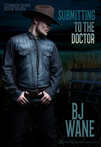 Submitting to the Doctor (Cowboy Doms Book 7) by BJ Wane