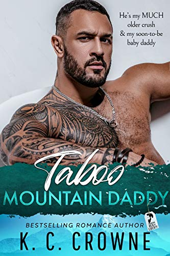 Taboo Mountain Daddy: A Secret Baby Romance (Mountain Men of Liberty Book 6) by K. C. Crowne