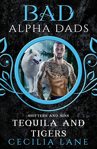 Tequila and Tigers: Bad Alpha Dads (Shifters and Sins Book 2) by Cecilia Lane