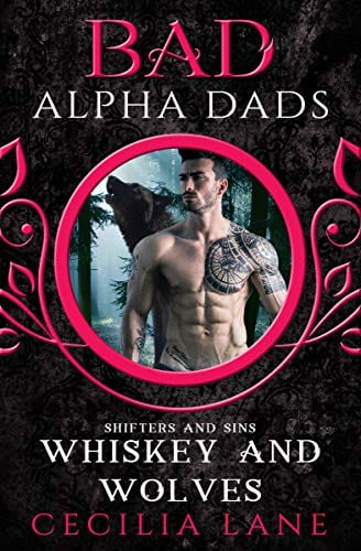 Whiskey and Wolves: Bad Alpha Dads (Shifters and Sins Book 1) by Cecilia Lane
