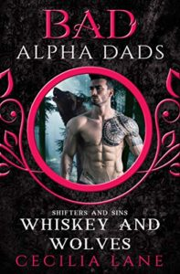 Whiskey and Wolves: Bad Alpha Dads (Shifters and Sins Book 1)