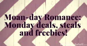 Moan-day Romance: Monday deals, steals and freebies!