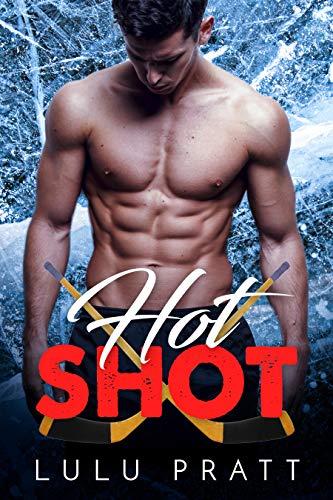Hot Shot: A Bad Boy Sports Romance by Lulu Pratt