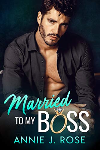 Married to my Boss: A Secret Baby Romance by Annie J. Rose