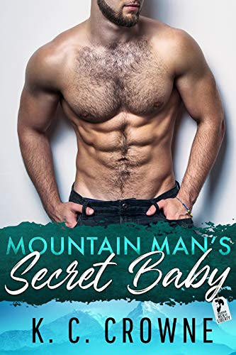 Mountain Man's Secret Baby: A Second Chance, Best Friend's Brother Romance by K. C. Crowne