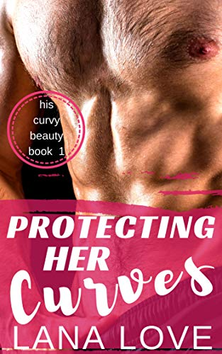 Protecting Her Curves: A BBW Military Romance (His Curvy Beauty Book 1) by Lana Love