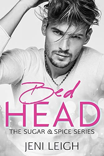 Bed Head: A Friends to Lovers Romance (Sugar & Spice Book 1) by Jeni Leigh