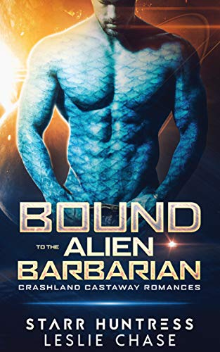 Bound to the Alien Barbarian: An Alien Warrior Romance (Crashland Castaway Romance Book 1) by Leslie Chase